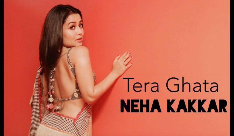 Tera Ghata Neha Kakkar Punjabi Song